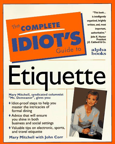 9780028610948: Complete Idiot's Guide to Etiquette (The Complete Idiot's Guide)