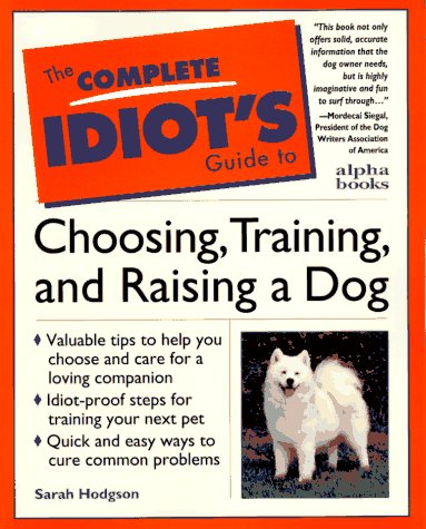 9780028610986: The Complete Idiot's Guide to Choosing, Training and Raising a Dog (Complete Idiot's Guides)