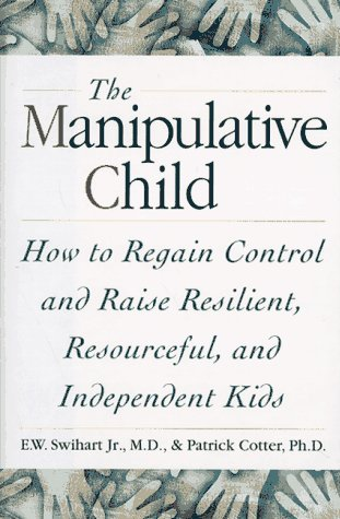 9780028612546: The Manipulative Child: How to Regain Control and Raise Reso: How to Regain Control and Raise Resourceful, Resilient, and Independent Kids