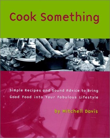 9780028612553: Cook Something: Simple Recipes and Sound Advice to Bring Good Food into Your Fabulous Lifestyle