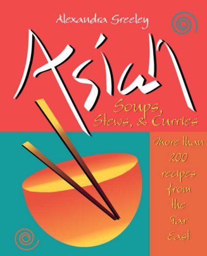 9780028612690: Asian Soups, Stews, & Curries: More Than 200 Recipes from the Far East