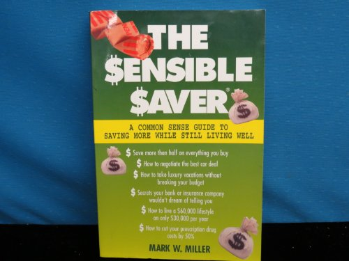 9780028612881: The Sensible Saver: A Common Sense Guide to Saving More While Still Living Well