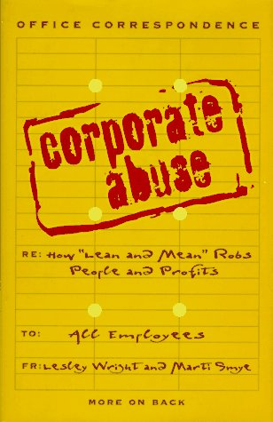 9780028612904: Corporate Abuse: How Lean and Mean Robs People and Profits