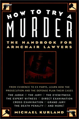 9780028612911: How to Try a Murder: The Handbook for Armchair Lawyers