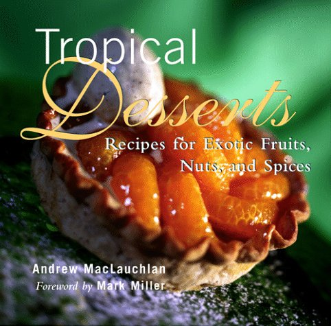 9780028613000: Tropical Desserts: Recipes for Exotic Fruits, Nuts, and Spices