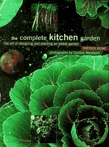 9780028613093: The Complete Kitchen Garden: The Art of Designing and Planting an Edible Garden