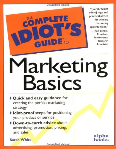 The Complete Idiot's Guide to Marketing Basics (0028614909) by Sarah White