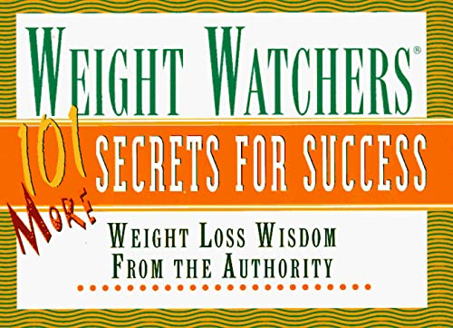 Weight Watchers 101 More Secrets For Success: Weight Loss Wisdom From the Authority (9780028614991) by Weight Watchers