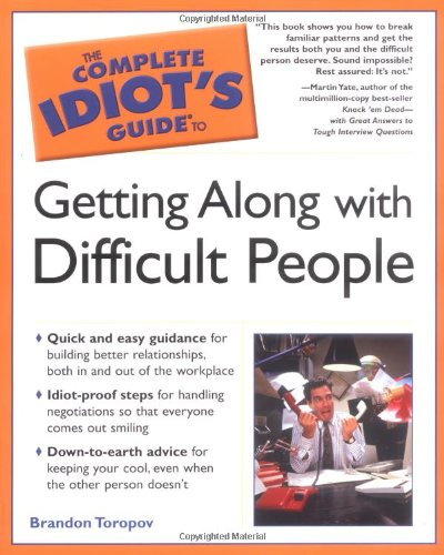 The Complete Idiot's Guide to Getting Along with Difficult People (0028615972) by Toropov, Brandon