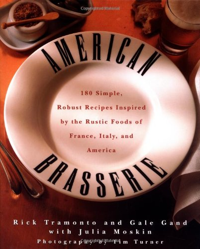 9780028616308: American Brasserie: 180 Simple, Robust Recipes Inspired by the Rustic Foods of France, Italy, and America
