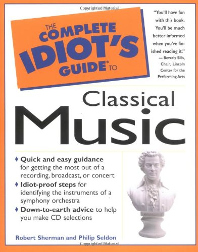 9780028616346: The Complete Idiot's Guide to Classical Music (Complete idiot's guides)
