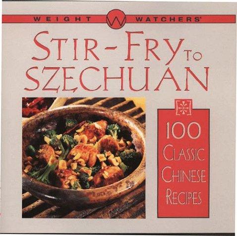 9780028617183: Weights Watchers Stir-Fry to Szechuan: 100 Classic Chinese Recipes (Weight Watcher's Library Series)