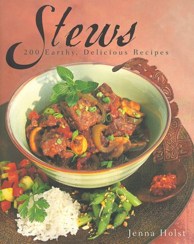 Stews: 200 Earthy, Delicious Recipes (0028618483) by Jenna Holst