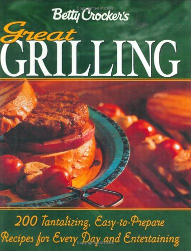 Betty Crocker's Great Grilling Cookbook: Betty Crocker Editors
