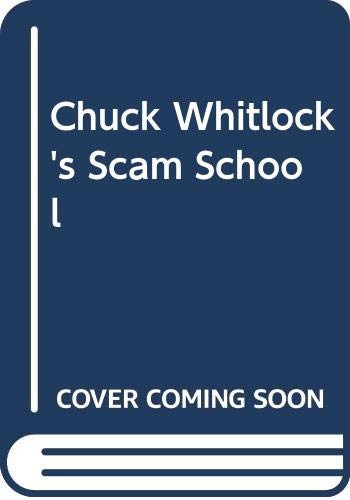 9780028618760: Chuck Whitlock's Scam School: The Nation's Leading Scam-Buster Goes Undercover to Teach You How Not to Get Ripped Off