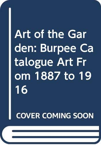 9780028618982: Art of the Garden: Burpee Catalogue Art From 1887 to 1916