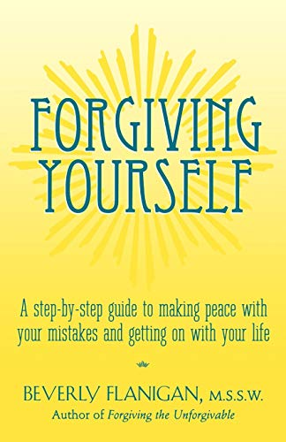 9780028619026: Forgiving Yourself: A Step-By-Step Guide to Making Peace With Your Mistakes and Getting on With Your Life