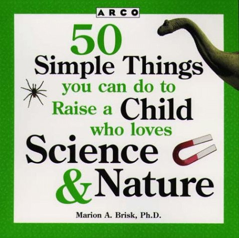 9780028619354: 50 Simple Things You Can Do to Raise a Child Who Loves Science & Nature (50 Simple Things Series)