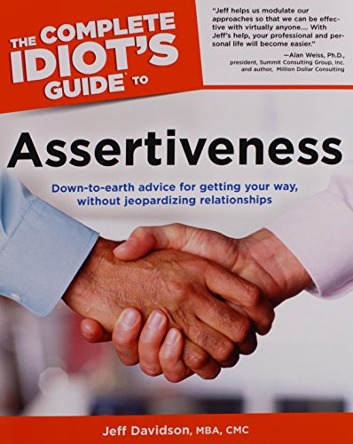 The Complete Idiot's Guide to Assertiveness: Jeff Davidson