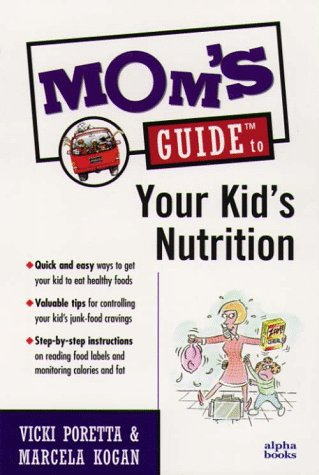 9780028619682: Mom's Guide to Your Kid's Nutrition (Mom's Guides)