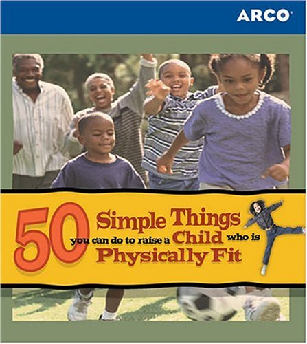 50 Simple Things You Can Do to Raise a Child Who Is Physically Fit: Landy, Joanne M., Burridge, ...