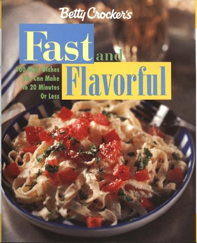 9780028619859: Betty Crocker's Fast & Flavorful: 100 Main Dishes You Can Make in 20 Minutes or Less (Betty Crocker Home Library)