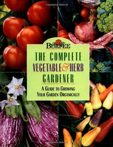 9780028620053: Burpee : The Complete Vegetable & Herb Gardener : A Guide to Growing Your Garden Organically