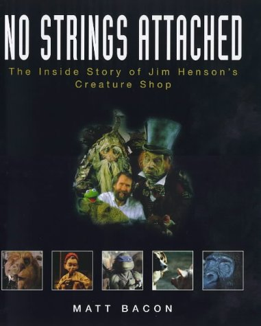 9780028620084: No strings attached : the inside story of Jim Hensons creature shop / Matt Bacon