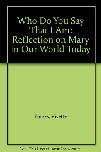 Who Do You Say That I Am: Reflection on Mary in Our World Today (0028620240) by Vivette Porges; Joshua Simon; Robert Sullivan