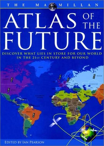 9780028620893: Atlas of the Future: Discover What Lies in Store for Our World in the 21st Century and Beyond