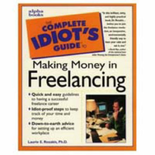 9780028621197: The Complete Idiot's Guide to Making Money in Freelancing