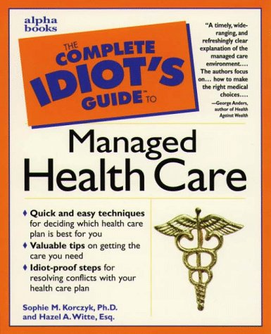 9780028621654: Complete Idiot's Guide to Managed Health Care (The Complete Idiot's Guide)