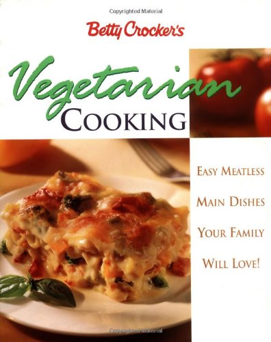 9780028622613: Betty Crocker's Vegetarian Cooking: Easy Meatless Main Dishes Your Family Will Love!