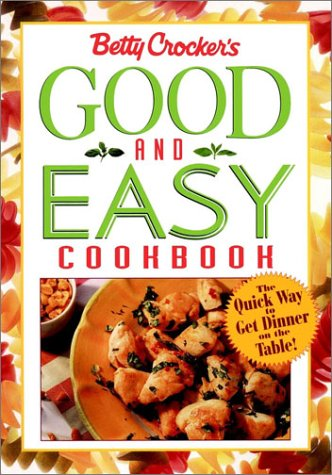 9780028622880: Betty Crocker's Good and Easy Cookbook (1st Editio
