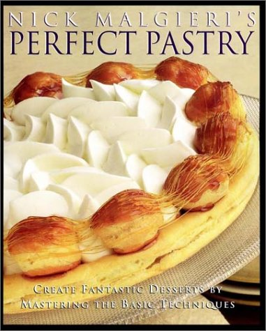 Nick Malgieri's Perfect Pastry: Create Fantastic Desserts by Mastering the Basic Techniques (0028623355) by Malgieri, Nick