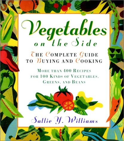 Vegetables on the Side: The Complete Guide to Buying and Cooking (0028623363) by Williams, Sallie Y.