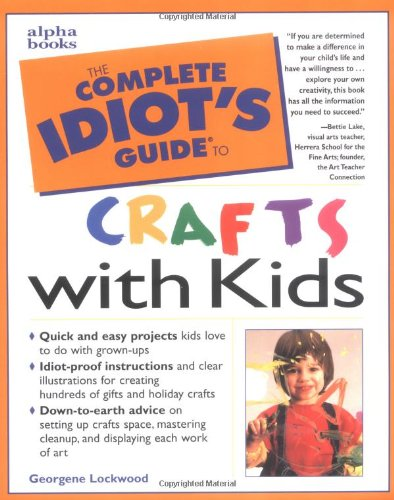 9780028624068: The Complete Idiot's Guide to Crafts With Kids (The Complete Idiot's Guide)