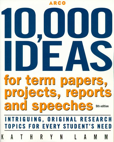 9780028625126: 10,000 Ideas For Term, Ppr,Proj 5th ed (Arco 10,000 Ideas for Term Papers, Projects, Reports & Speeches)