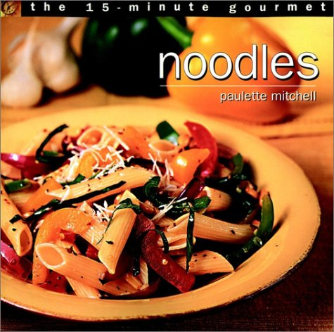 9780028625683: The 15-Minute Gourmet: Noodles