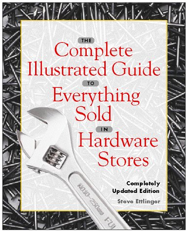 9780028625751: The Complete Illustrated Guide to Everything Sold in Hardware Stores