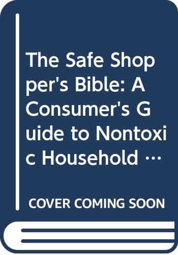 9780028626246: The Safe Shopper's Bible: A Consumer's Guide to Nontoxic Household Products, Cosmetics, and Food