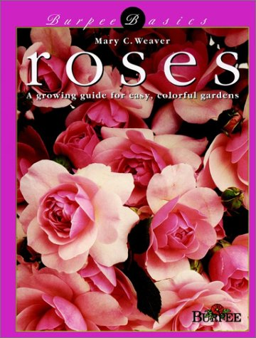 9780028626369: Roses: A Growing Guide for Easy, Colorful Gardens (Burpee Basics)