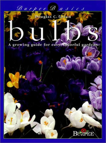 Burpee Basics Bulbs: A Growing Guide for Easy, Colorful Gardens