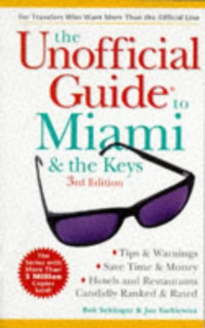 The Unofficial Guide to Miami and the Keys (Frommer's Unofficial Guides Travel Series) (0028627652) by Bob Sehlinger; Arthur Frommer; Joe Surkiewicz