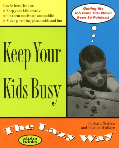 Keep Your Kids Busy the Lazy Way (Macmillan Lifestyles Guide) (0028630130) by Barbara Nielsen; Patrick Wallace
