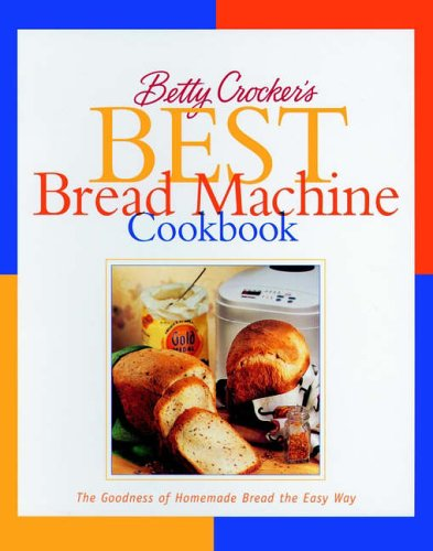 9780028630236: Betty Crocker's Best Bread Machine Cookbook (Lifestyles General)