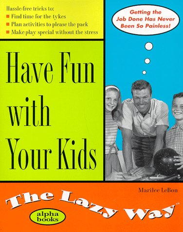 9780028631660: Have Fun with Your Kids the Lazy Way