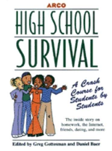 High School Survival: A Crash Course for Students by Students: Daniel Baer, Greg Gottesman