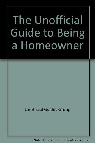 9780028633381: The Unofficial Guide to Being a Homeowner