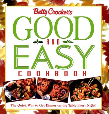 9780028636801: Betty Crocker's Good and Easy Cookbook: The Quick Way to Get Dinner on the Table Every Night